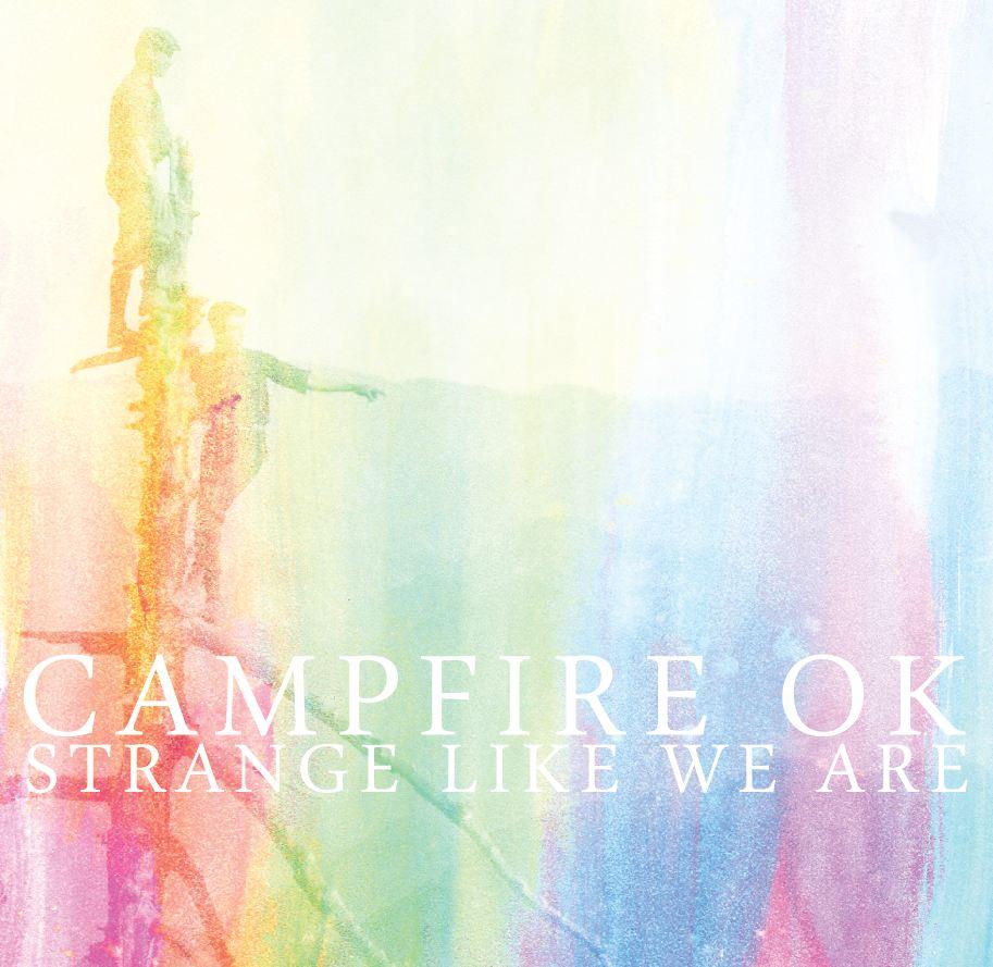 STRANGE LIKE WE ARE by CAMPFIRE OK (ANA THEM) 02/11
